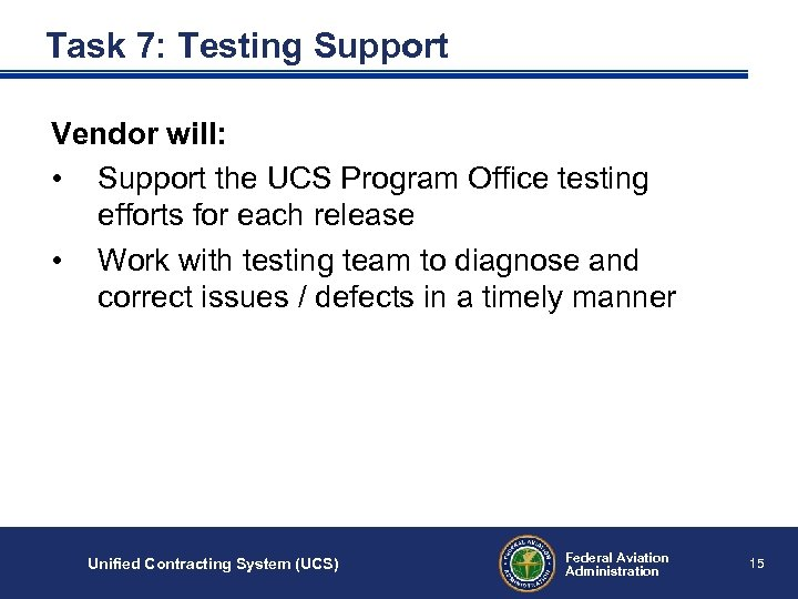 Task 7: Testing Support Vendor will: • Support the UCS Program Office testing efforts