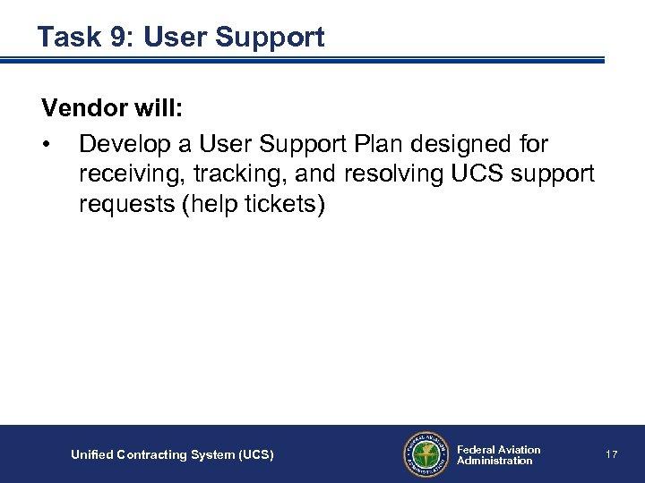 Task 9: User Support Vendor will: • Develop a User Support Plan designed for