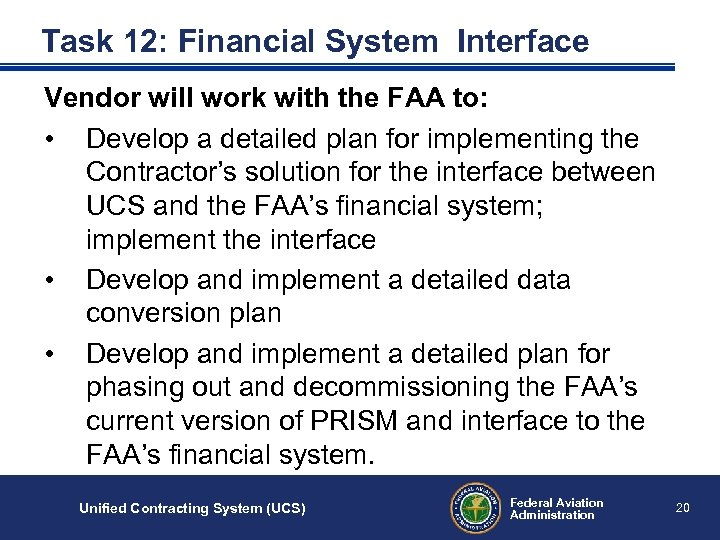 Task 12: Financial System Interface Vendor will work with the FAA to: • Develop