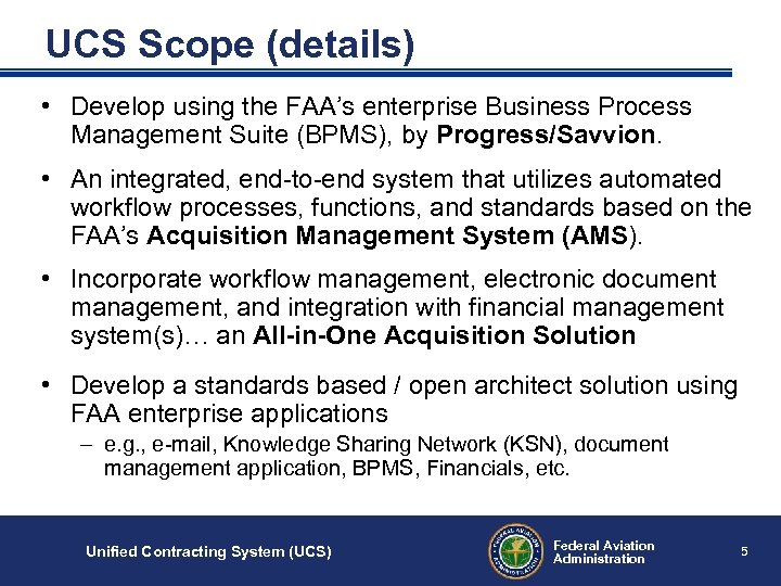 UCS Scope (details) • Develop using the FAA's enterprise Business Process Management Suite (BPMS),