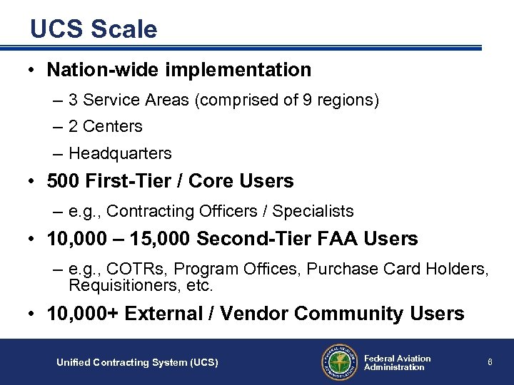 UCS Scale • Nation-wide implementation – 3 Service Areas (comprised of 9 regions) –