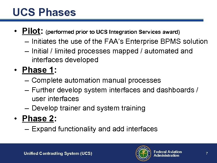UCS Phases • Pilot: (performed prior to UCS Integration Services award) – Initiates the