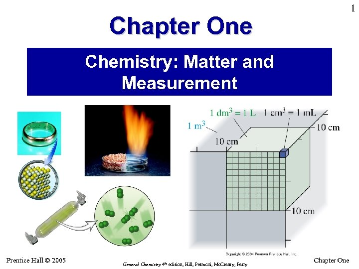 1 Chapter One Chemistry: Matter and Measurement Prentice Hall © 2005 General Chemistry 4