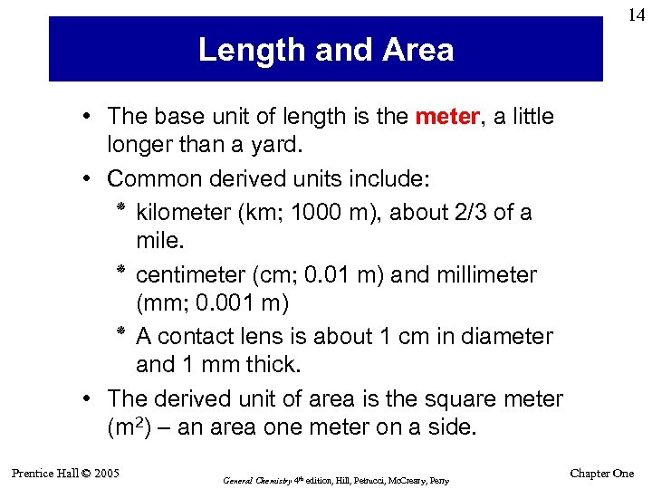 14 Length and Area • The base unit of length is the meter, a