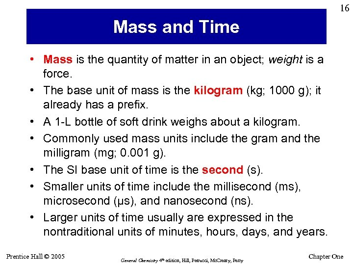 16 Mass and Time • Mass is the quantity of matter in an object;