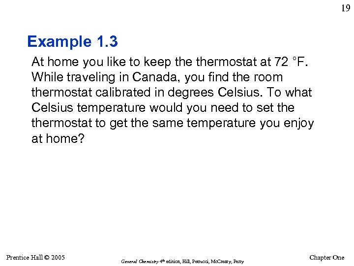 19 Example 1. 3 At home you like to keep thermostat at 72 °F.
