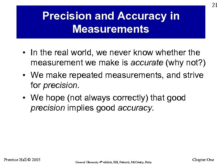 21 Precision and Accuracy in Measurements • In the real world, we never know