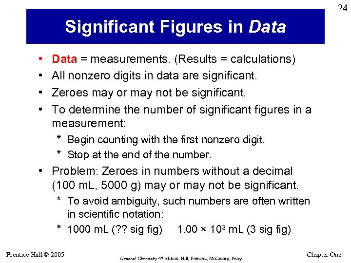 24 Significant Figures in Data • • Data = measurements. (Results = calculations) All