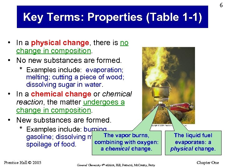 6 Key Terms: Properties (Table 1 -1) • In a physical change, there is