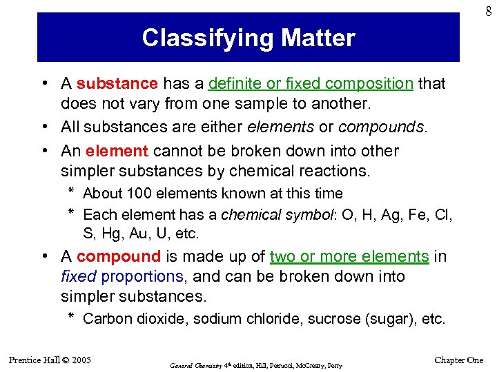 8 Classifying Matter • A substance has a definite or fixed composition that does