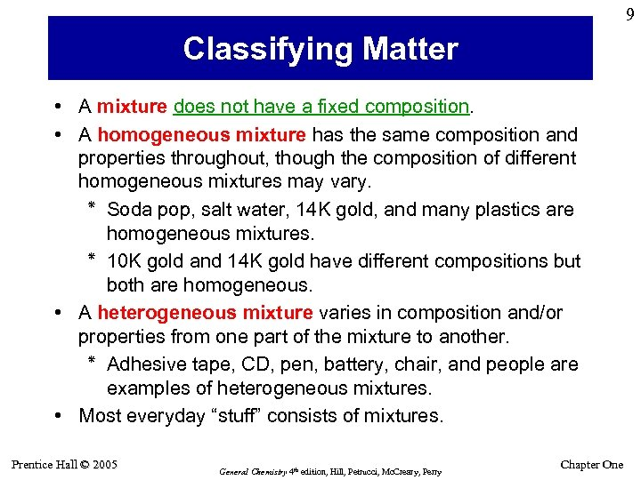 9 Classifying Matter • A mixture does not have a fixed composition. • A