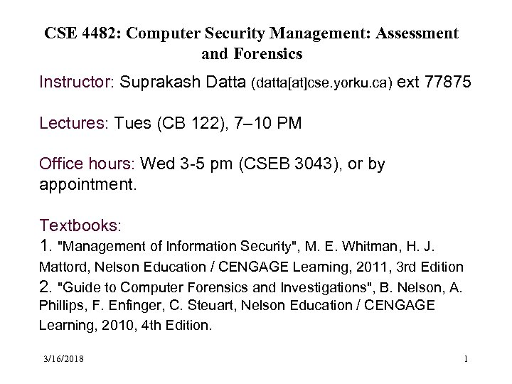 CSE 4482: Computer Security Management: Assessment and Forensics Instructor: Suprakash Datta (datta[at]cse. yorku. ca)