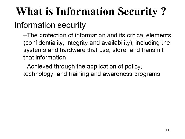 What is Information Security ? Information security –The protection of information and its critical