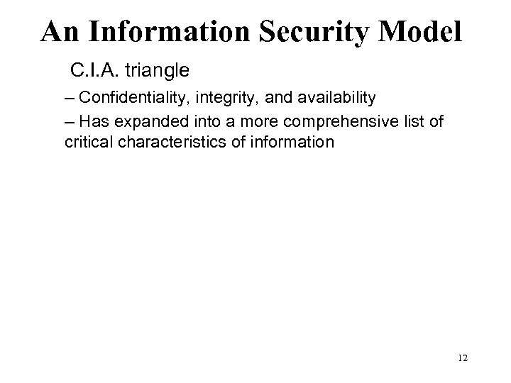 An Information Security Model • C C. I. A. triangle – Confidentiality, integrity, and
