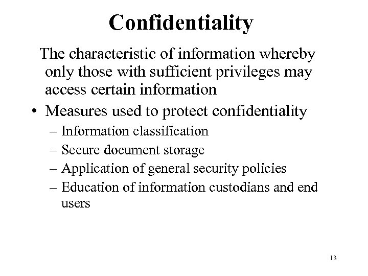 Confidentiality The characteristic of information whereby only those with sufficient privileges may access certain