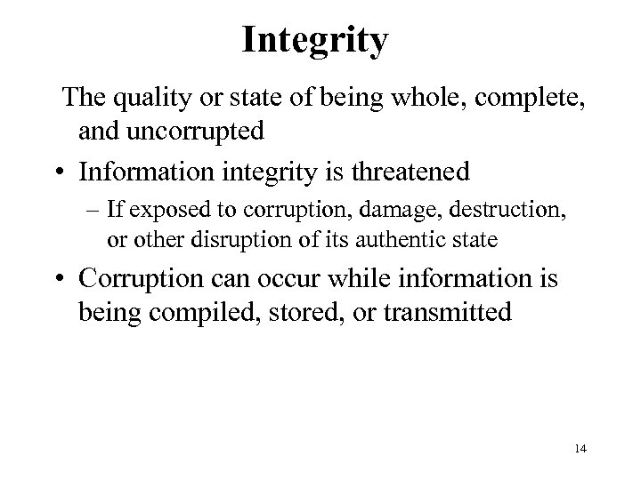 Integrity The quality or state of being whole, complete, and uncorrupted • Information integrity
