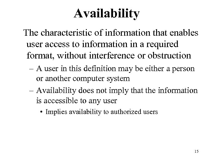 Availability The characteristic of information that enables user access to information in a required