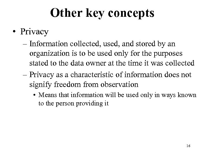 Other key concepts • Privacy – Information collected, used, and stored by an organization