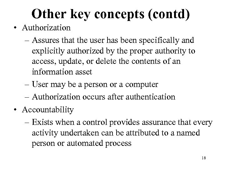 Other key concepts (contd) • Authorization – Assures that the user has been specifically