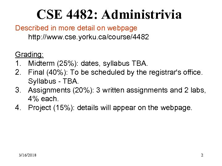 CSE 4482: Administrivia Described in more detail on webpage http: //www. cse. yorku. ca/course/4482