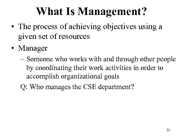 What Is Management? • The process of achieving objectives using a given set of