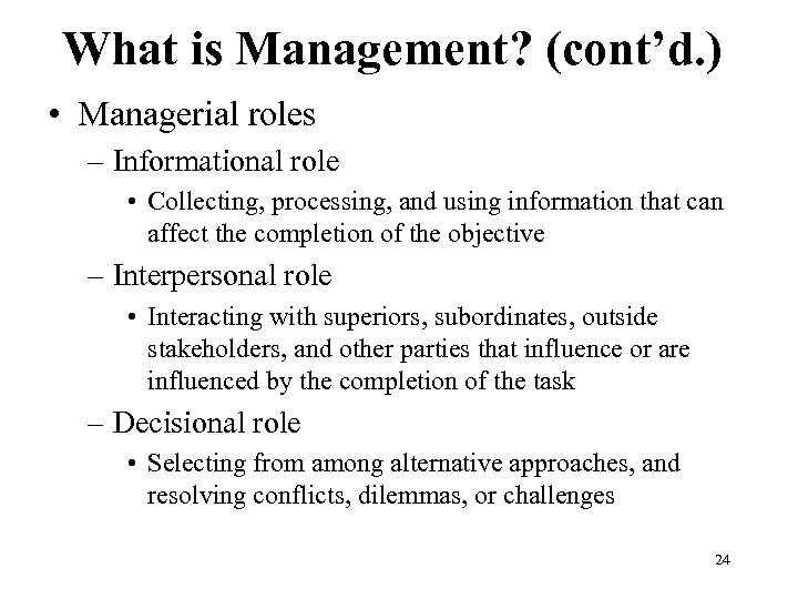 What is Management? (cont'd. ) • Managerial roles – Informational role • Collecting, processing,