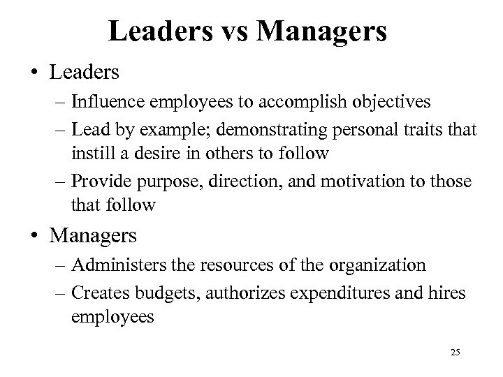 Leaders vs Managers • Leaders – Influence employees to accomplish objectives – Lead by