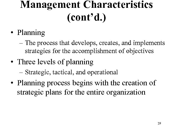 Management Characteristics (cont'd. ) • Planning – The process that develops, creates, and implements