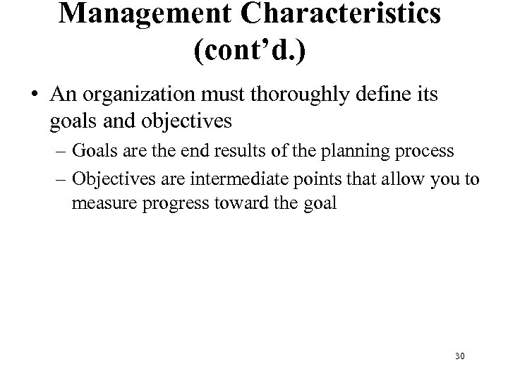 Management Characteristics (cont'd. ) • An organization must thoroughly define its goals and objectives