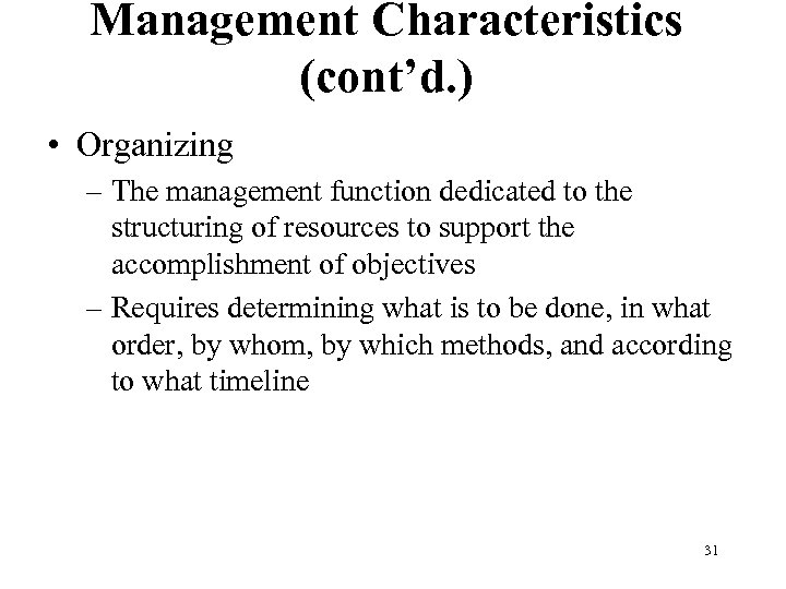 Management Characteristics (cont'd. ) • Organizing – The management function dedicated to the structuring