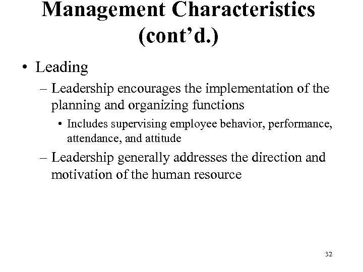Management Characteristics (cont'd. ) • Leading – Leadership encourages the implementation of the planning