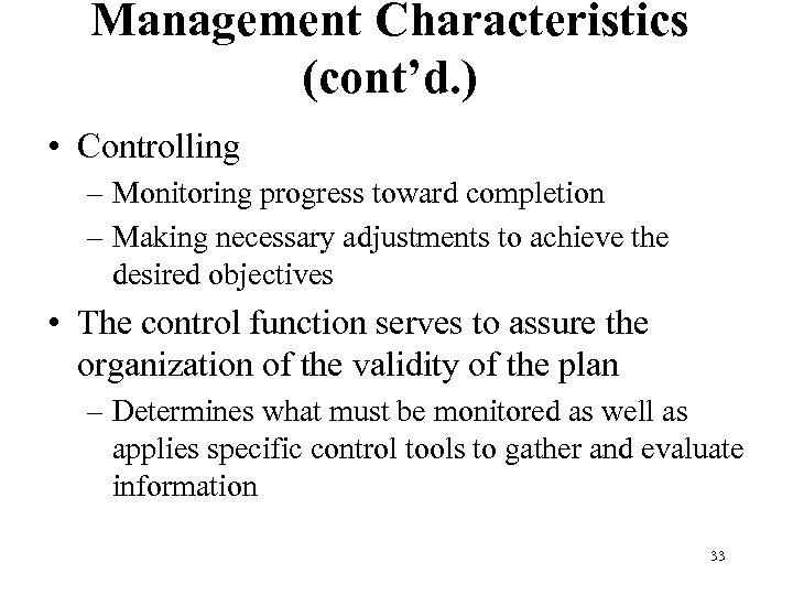 Management Characteristics (cont'd. ) • Controlling – Monitoring progress toward completion – Making necessary