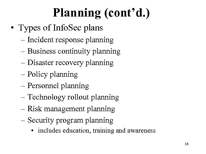 Planning (cont'd. ) • Types of Info. Sec plans – Incident response planning –