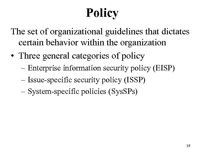 Policy The set of organizational guidelines that dictates certain behavior within the organization •