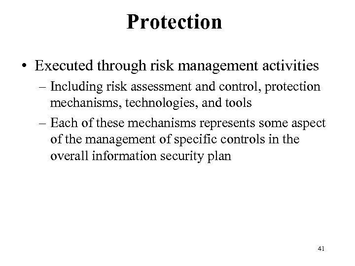 Protection • Executed through risk management activities – Including risk assessment and control, protection