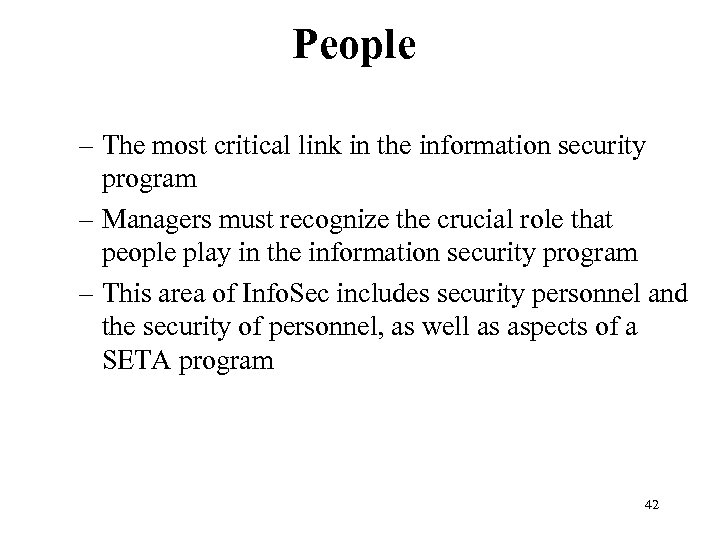 People – The most critical link in the information security program – Managers must