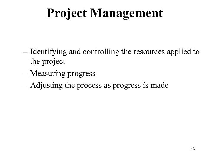 Project Management – Identifying and controlling the resources applied to the project – Measuring