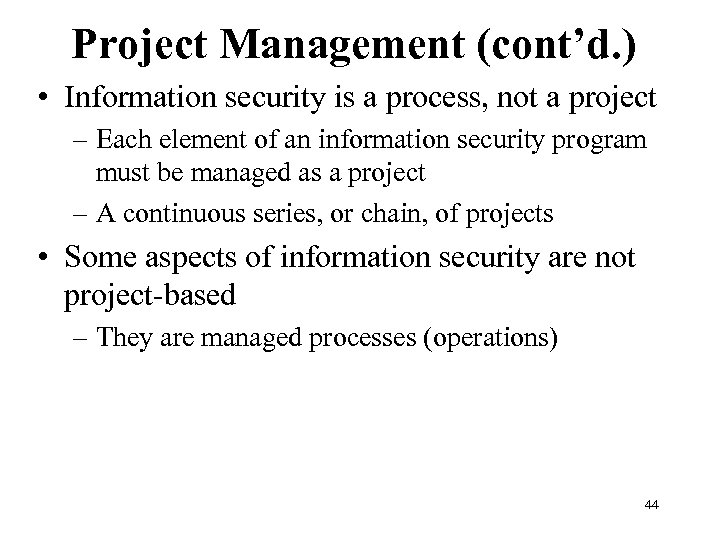 Project Management (cont'd. ) • Information security is a process, not a project –