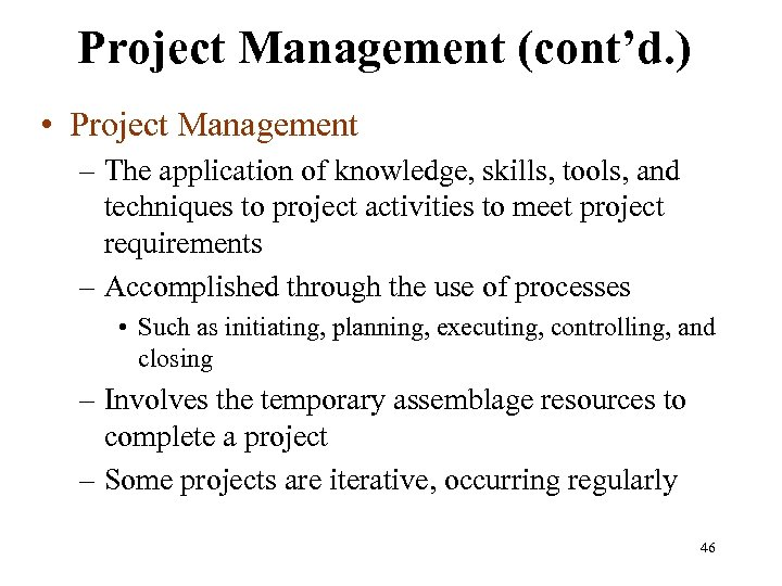 Project Management (cont'd. ) • Project Management – The application of knowledge, skills, tools,