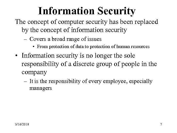 Information Security The concept of computer security has been replaced by the concept of