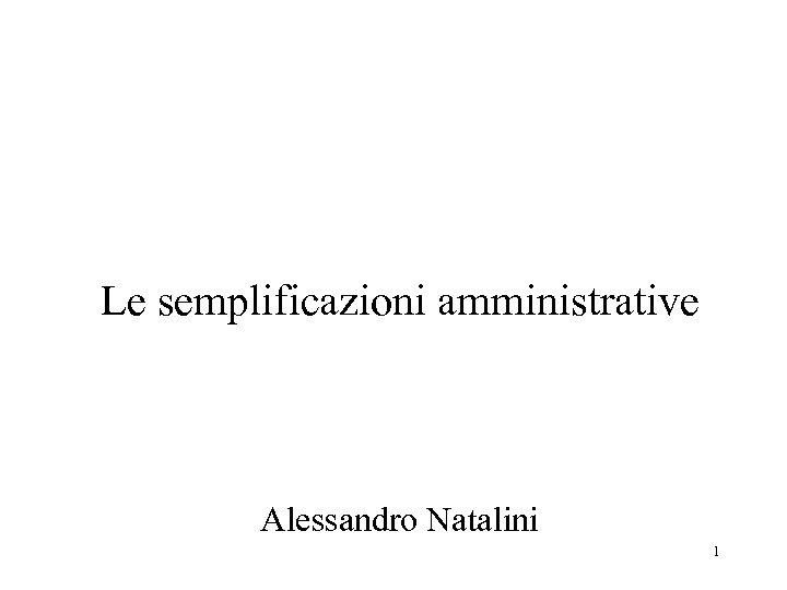 Le semplificazioni amministrative Alessandro Natalini 1