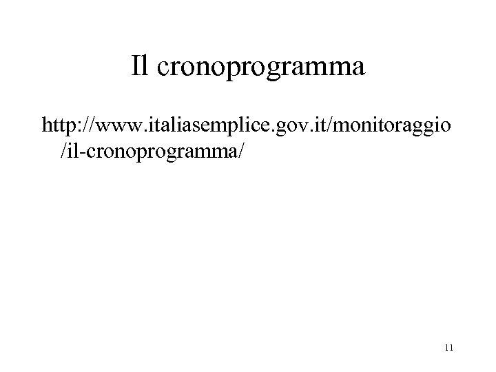 Il cronoprogramma http: //www. italiasemplice. gov. it/monitoraggio /il-cronoprogramma/ 11
