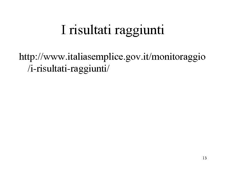 I risultati raggiunti http: //www. italiasemplice. gov. it/monitoraggio /i-risultati-raggiunti/ 13