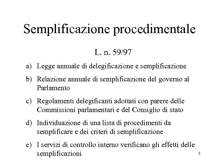 Semplificazione procedimentale L. n. 59/97 a) Legge annuale di delegificazione e semplificazione b) Relazione