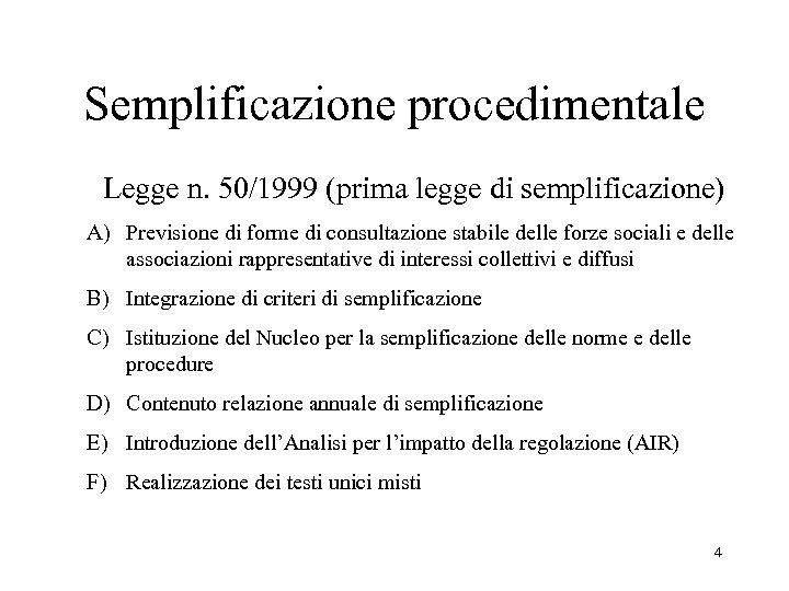 Semplificazione procedimentale Legge n. 50/1999 (prima legge di semplificazione) A) Previsione di forme di