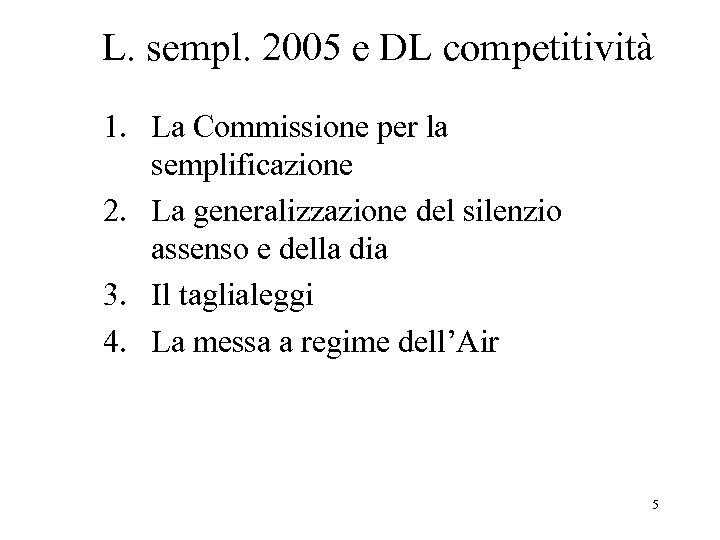 L. sempl. 2005 e DL competitività 1. La Commissione per la semplificazione 2. La