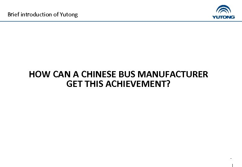 Brief introduction of Yutong HOW CAN A CHINESE BUS MANUFACTURER GET THIS ACHIEVEMENT?