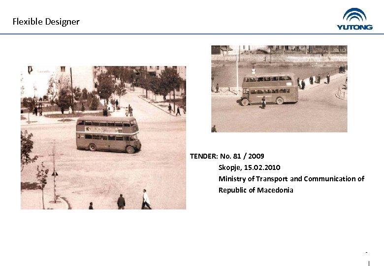 Flexible Designer TENDER: No. 81 / 2009 Skopje, 15. 02. 2010 Ministry of Transport