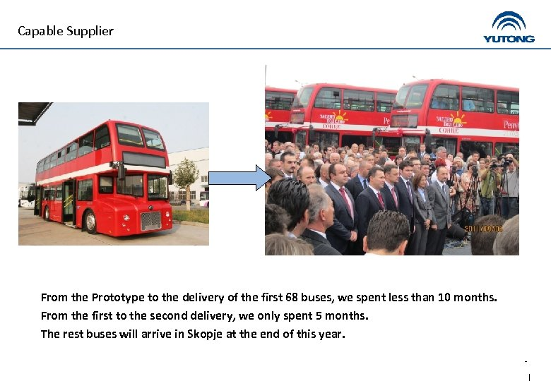 Capable Supplier From the Prototype to the delivery of the first 68 buses, we