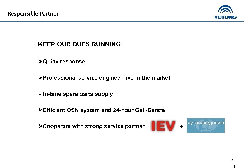 Responsible Partner KEEP OUR BUES RUNNING ØQuick response ØProfessional service engineer live in the